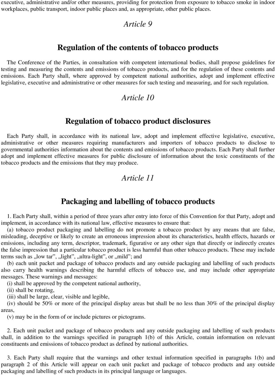 Article 9 Regulation of the contents of tobacco products The Conference of the Parties, in consultation with competent international bodies, shall propose guidelines for testing and measuring the