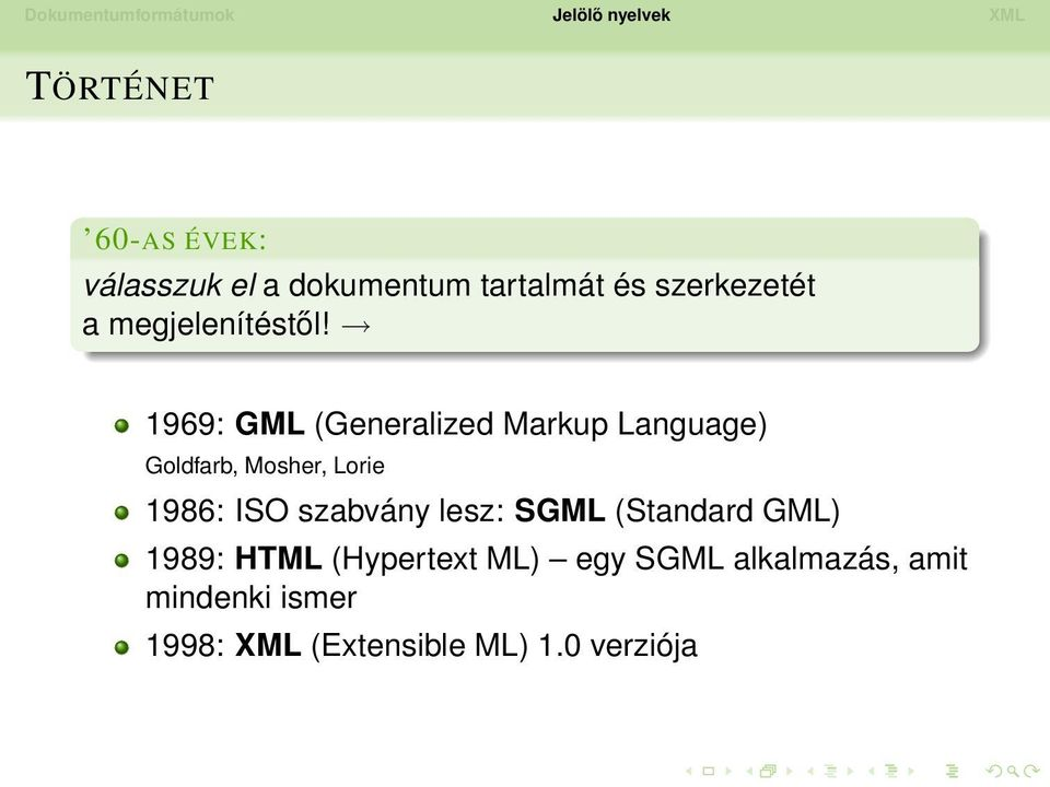 1969: GML (Generalized Markup Language) Goldfarb, Mosher, Lorie 1986: ISO