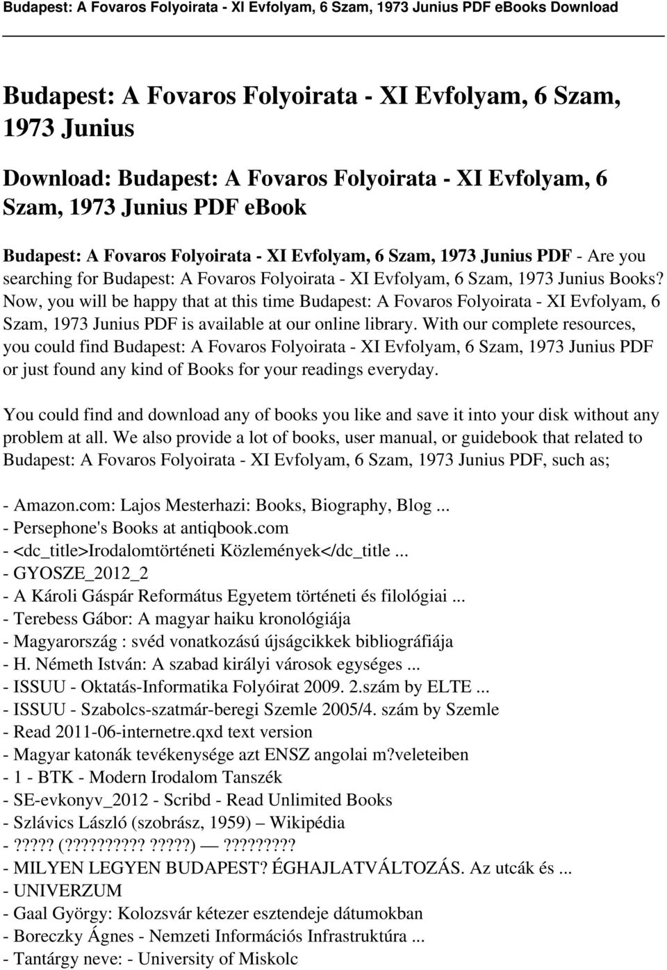 Now, you will be happy that at this time Budapest: A Fovaros Folyoirata - XI Evfolyam, 6 Szam, 1973 Junius PDF is available at our online library.
