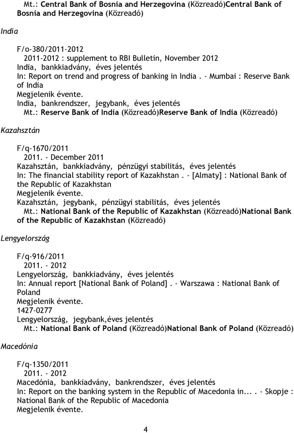 jelentés In: Report on trend and progress of banking in India. - Mumbai : Reserve Bank of India India, bankrendszer, jegybank, éves jelentés Mt.