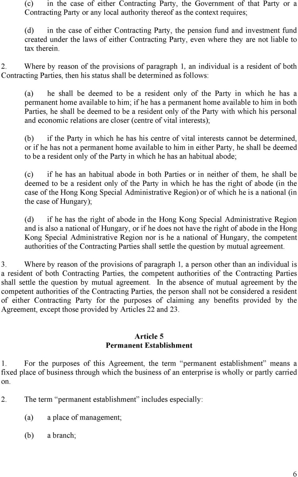 Where by reason of the provisions of paragraph 1, an individual is a resident of both Contracting Parties, then his status shall be determined as follows: he shall be deemed to be a resident only of