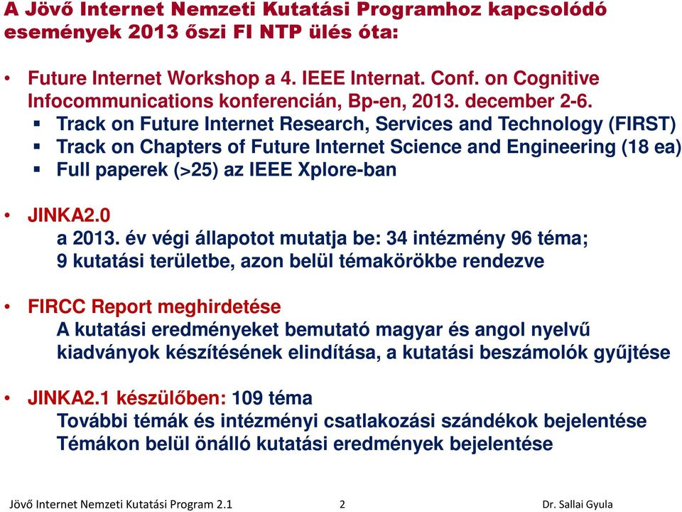 Track on Future Internet Research, Services and Technology (FIRST) Track on Chapters of Future Internet Science and Engineering (18 ea) Full paperek (>25) az IEEE Xplore-ban JINKA2.0 a 2013.