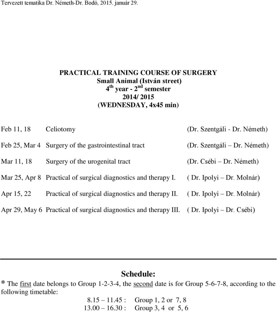 Németh) Mar 25, Apr 8 Practical of surgical diagnostics and therapy I. ( Dr. Ipolyi Dr. Molnár) Apr 15, 22 Practical of surgical diagnostics and therapy II. ( Dr. Ipolyi Dr. Molnár) Apr 29, May 6 Practical of surgical diagnostics and therapy III.