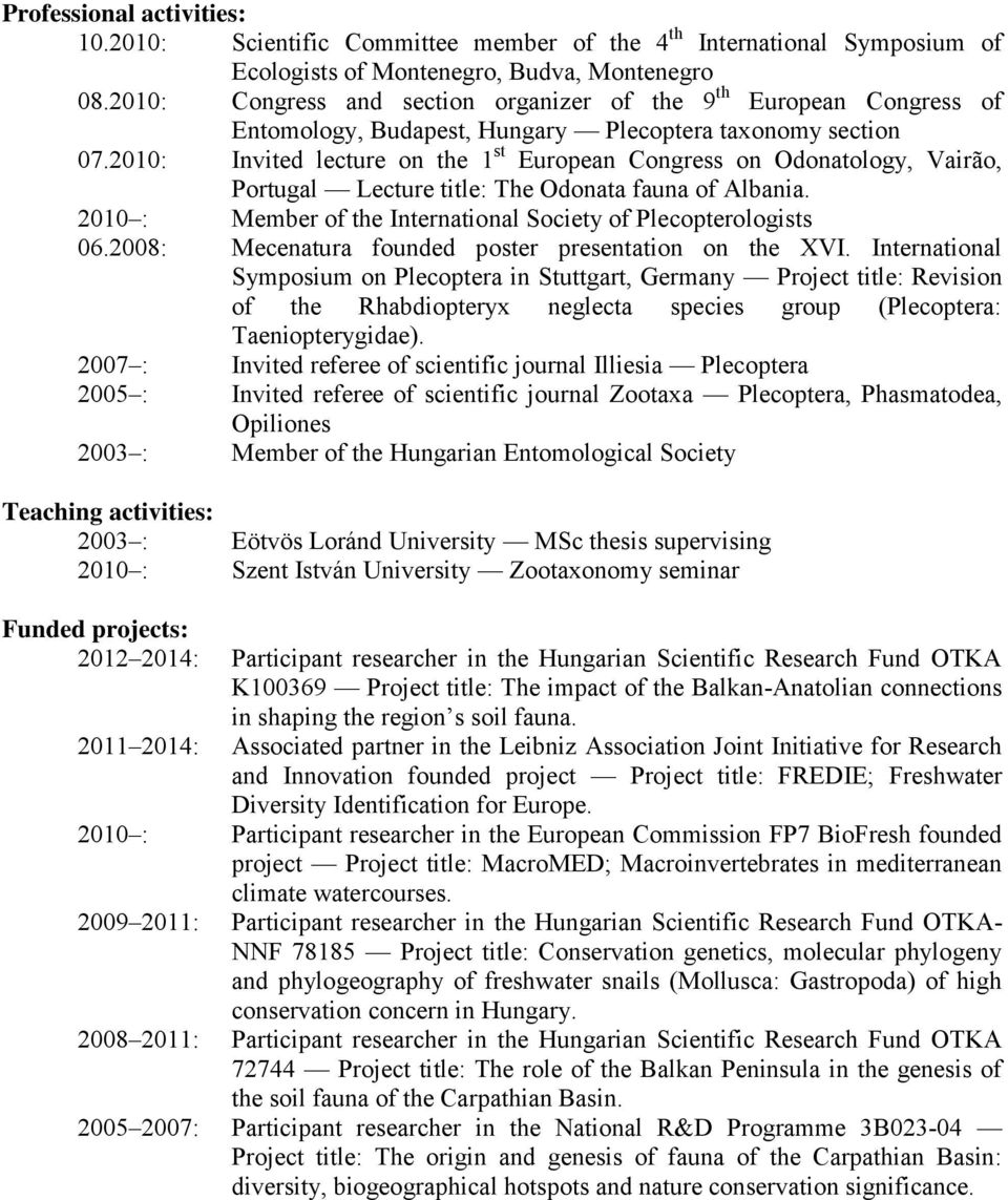 2010: Invited lecture on the 1 st European Congress on Odonatology, Vairão, Portugal Lecture title: The Odonata fauna of Albania. 2010 : Member of the International Society of Plecopterologists 06.