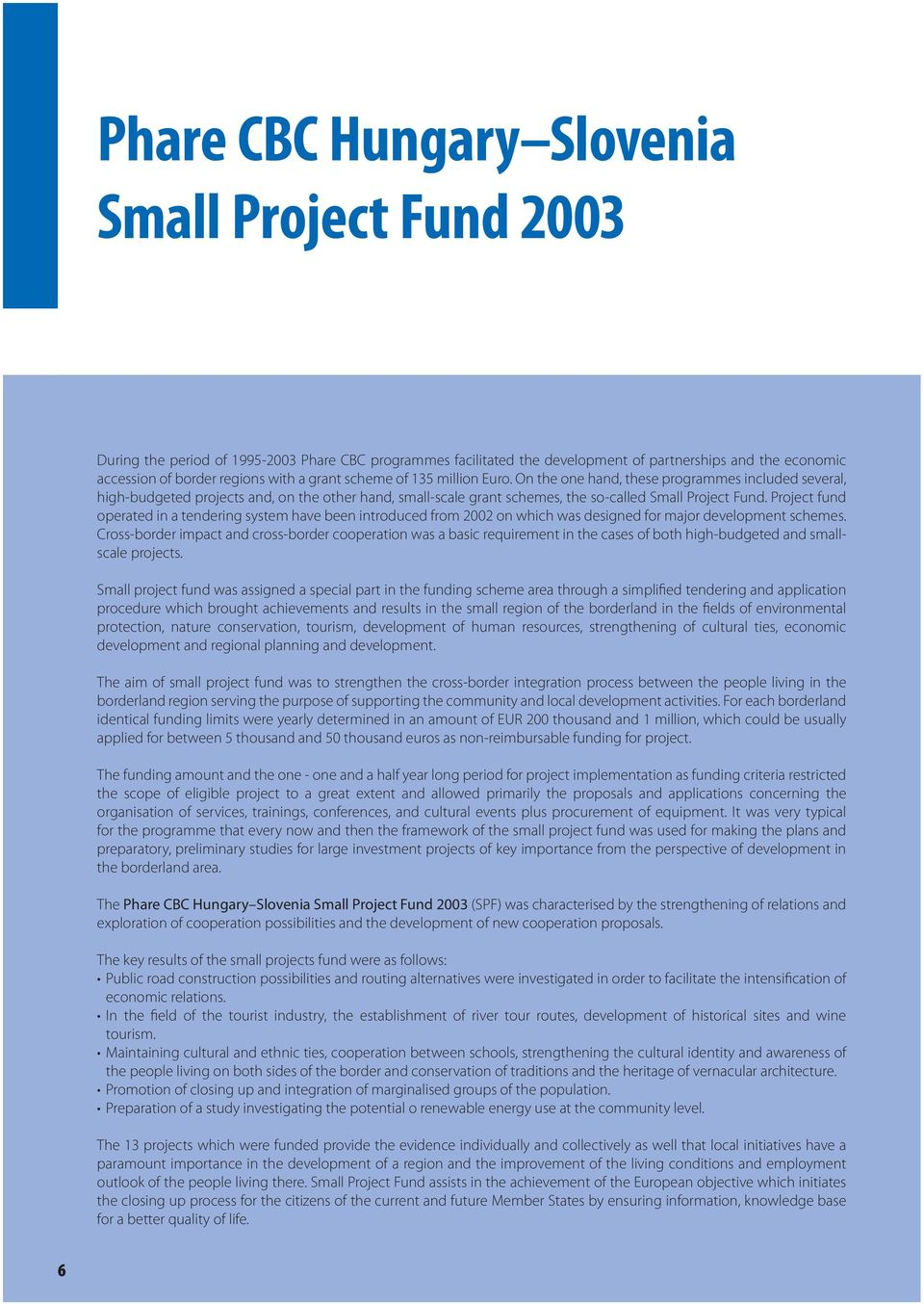 Project fund operated in a tendering system have been introduced from 2002 on which was designed for major development schemes.
