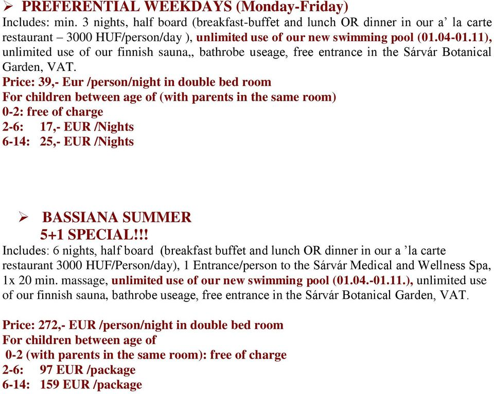 11), Price: 39,- Eur /person/night in double bed room 2-6: 17,- EUR /Nights 6-14: 25,- EUR /Nights BASSIANA SUMMER 5+1 SPECIAL!
