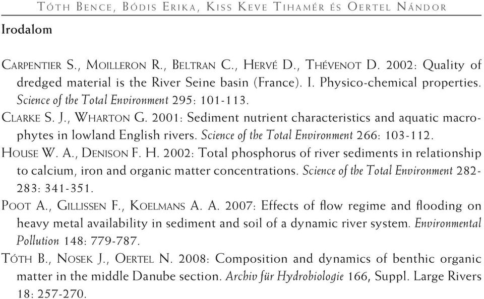 2001: Sediment nutrient characteristics and aquatic macrophytes in lowland English rivers. Science of the Total Environment 266: 103-112. Ho