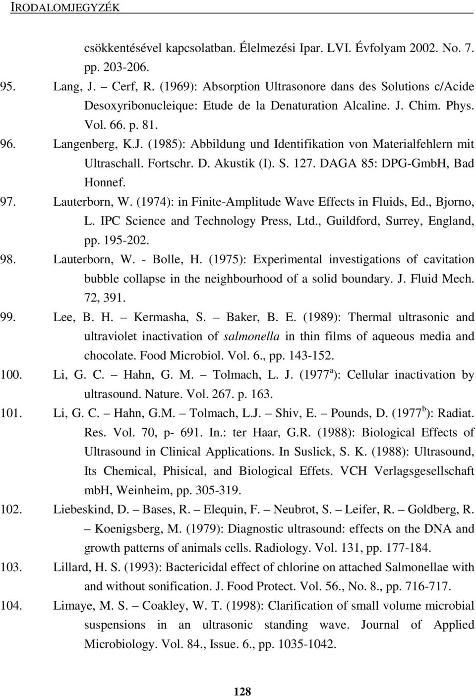 Fortschr. D. Akustik (I). S. 127. DAGA 85: DPG-GmbH, Bad Honnef. 97. Lauterborn, W. (1974): in Finite-Amplitude Wave Effects in Fluids, Ed., Bjorno, L. IPC Science and Technology Press, Ltd.