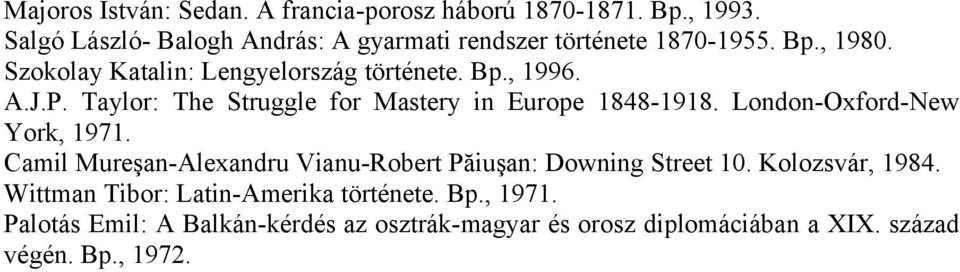 A.J.P. Taylor: The Struggle for Mastery in Europe 1848-1918. London-Oxford-New York, 1971.