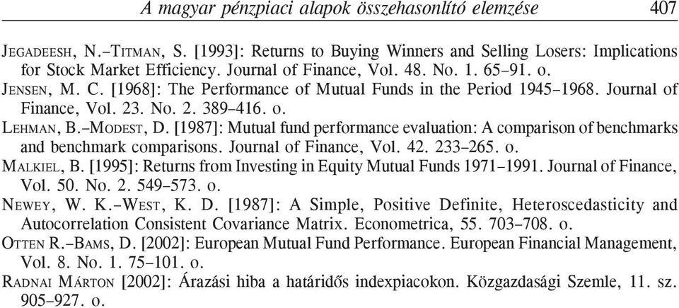 [1987]: Muual fund performance evaluaion: A comparison of benchmarks and benchmark comparisons. Journal of Finance, Vol. 42. 233265. o. MALKIEL, B.