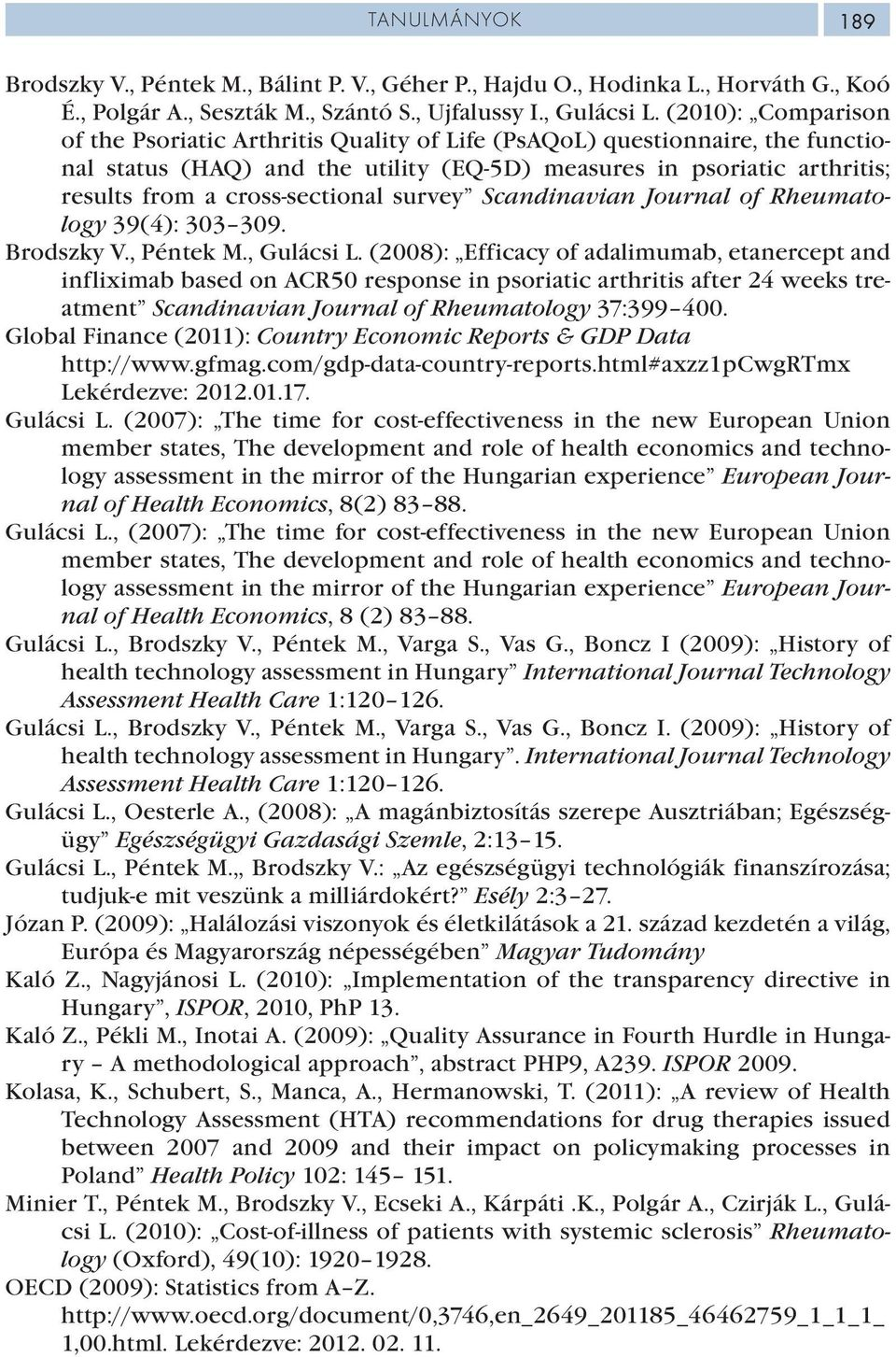 cross-sectional survey Scandinavian Journal of Rheumatology 39(4): 303 309. Brodszky V., Péntek M., Gulácsi L.