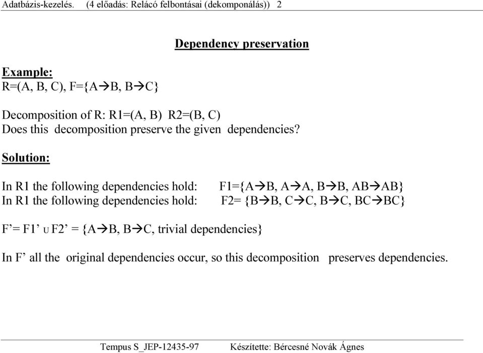R2=(B, C) Does this decomposition preserve the given dependencies?