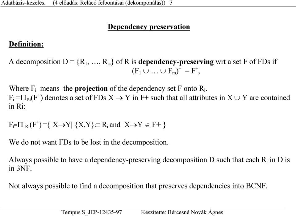 + = F +, Where F i means the projection of the dependency set F onto R i.