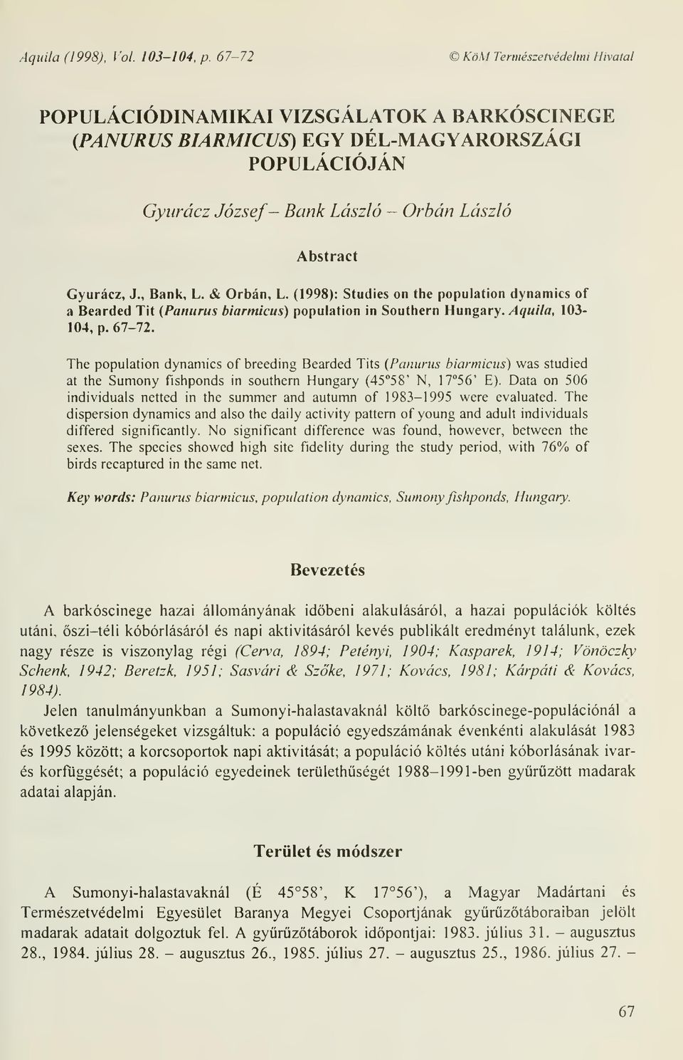 , Bank, L. & Orbán, L. (1998): Studies on the population dynamics of a Bearded Tit (Panurus biarmicus) population in Southern Hungary. Aquila, 103-104, p. 67-72.