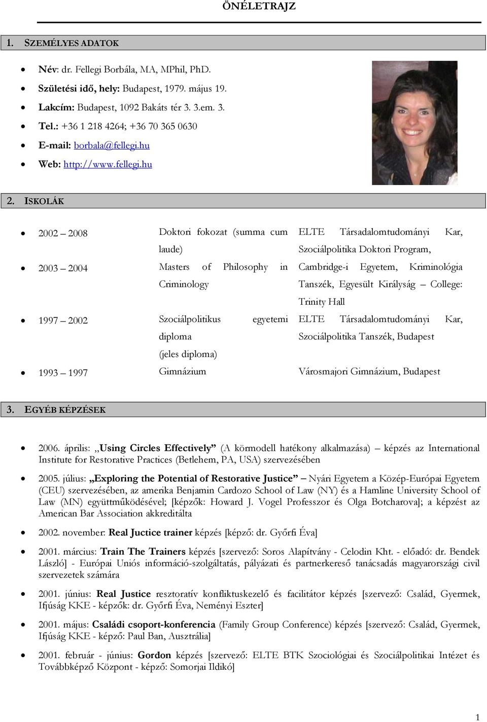 ISKOLÁK 2002 2008 Doktori fokozat (summa cum ELTE Társadalomtudományi Kar, laude) Szociálpolitika Doktori Program, 2003 2004 Masters of Philosophy in Cambridge-i Egyetem, Kriminológia Criminology