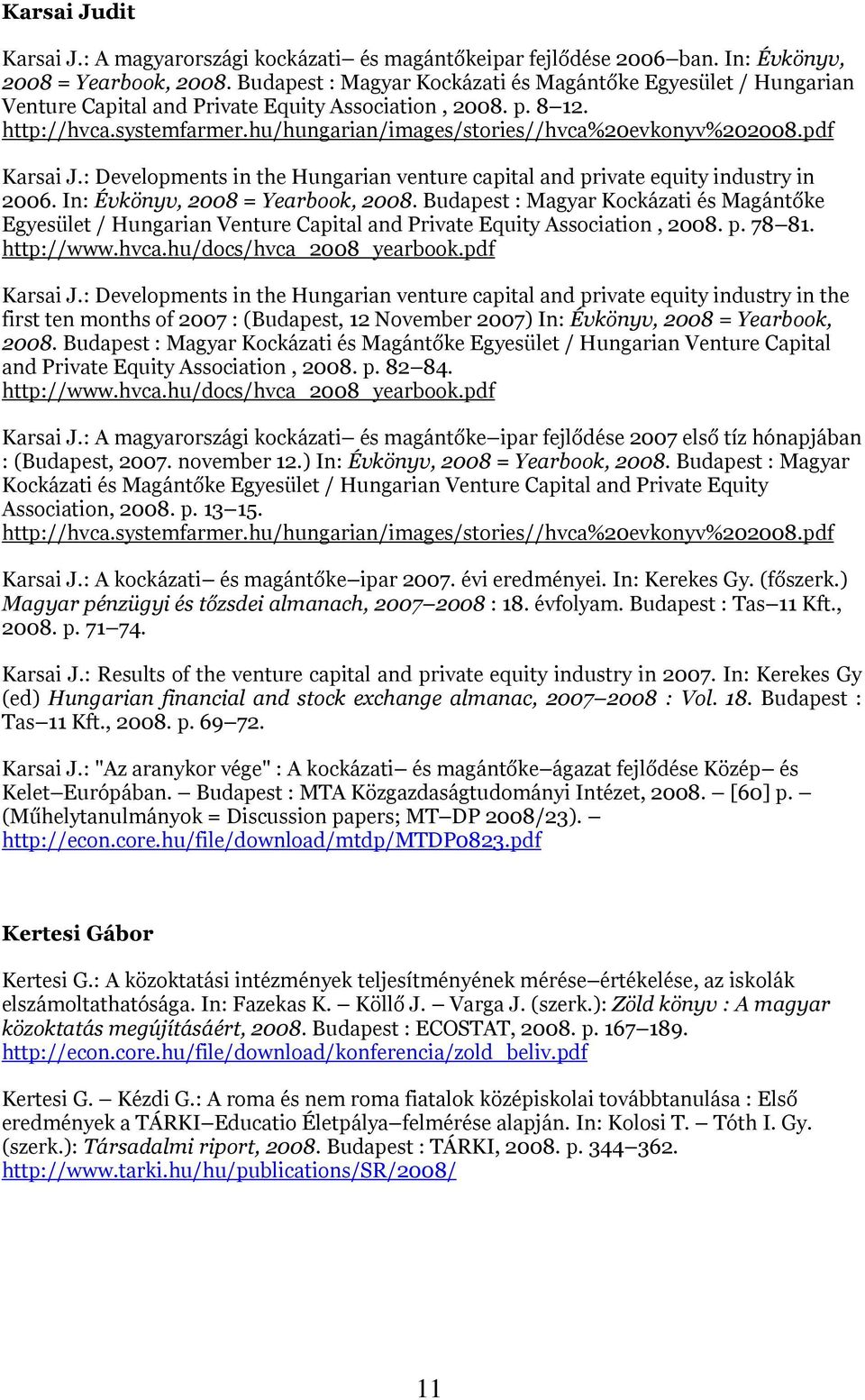 hu/hungarian/images/stories//hvca%20evkonyv%202008.pdf Karsai J.: Developments in the Hungarian venture capital and private equity industry in 2006. In: Évkönyv, 2008 = Yearbook, 2008.