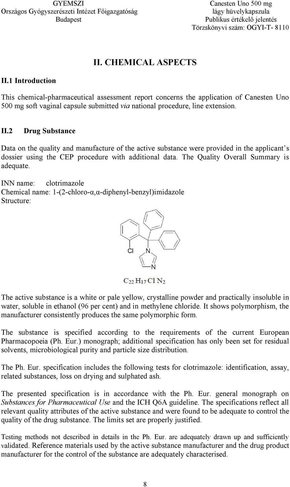 2 Drug Substance Data on the quality and manufacture of the active substance were provided in the applicant s dossier using the CEP procedure with additional data.