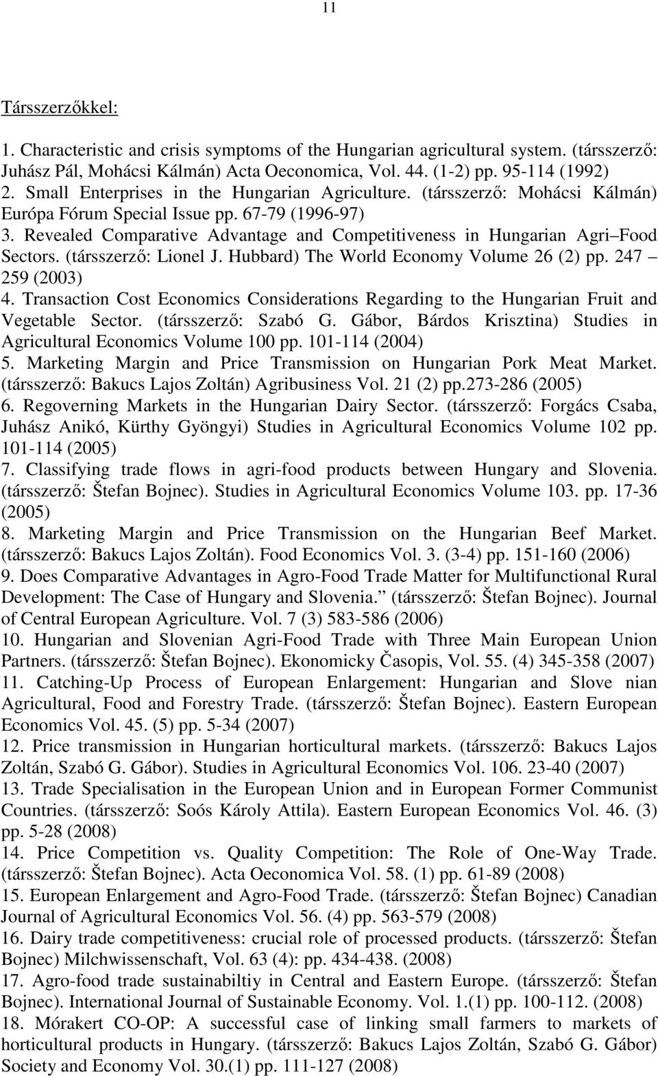 Revealed Comparative Advantage and Competitiveness in Hungarian Agri Food Sectors. (társszerző: Lionel J. Hubbard) The World Economy Volume 26 (2) pp. 247 259 (2003) 4.