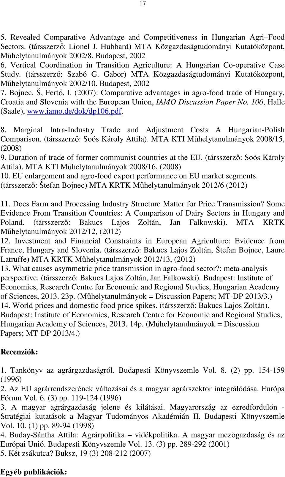 Budapest, 2002 7. Bojnec, Š, Fertő, I. (2007): Comparative advantages in agro-food trade of Hungary, Croatia and Slovenia with the European Union, IAMO Discussion Paper No. 106, Halle (Saale), www.