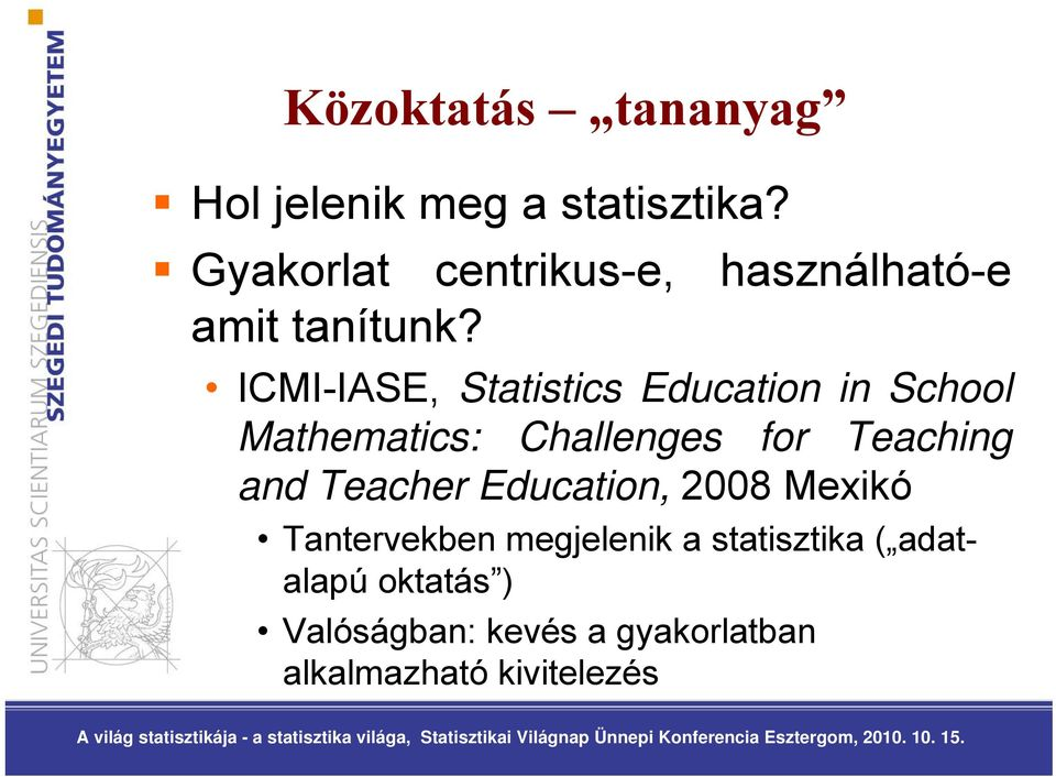ICMI-IASE, Statistics Education in School Mathematics: Challenges for Teaching and