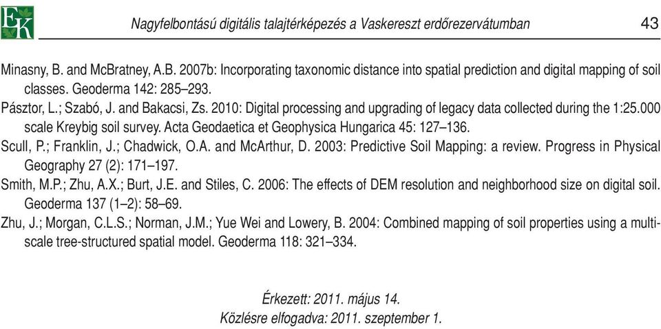 Acta Geodaetica et Geophysica Hungarica 45: 127 136. Scull, P.; Franklin, J.; Chadwick, O.A. and McArthur, D. 2003: Predictive Soil Mapping: a review. Progress in Physical Geography 27 (2): 171 197.