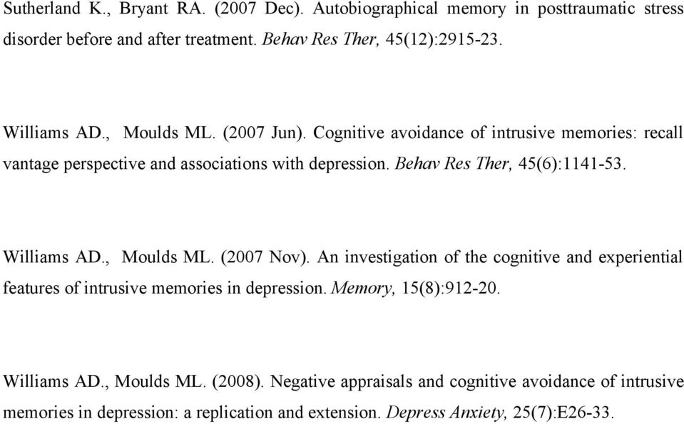 Behav Res Ther, 45(6):1141-53. Williams AD., Moulds ML. (2007 Nov). An investigation of the cognitive and experiential features of intrusive memories in depression.