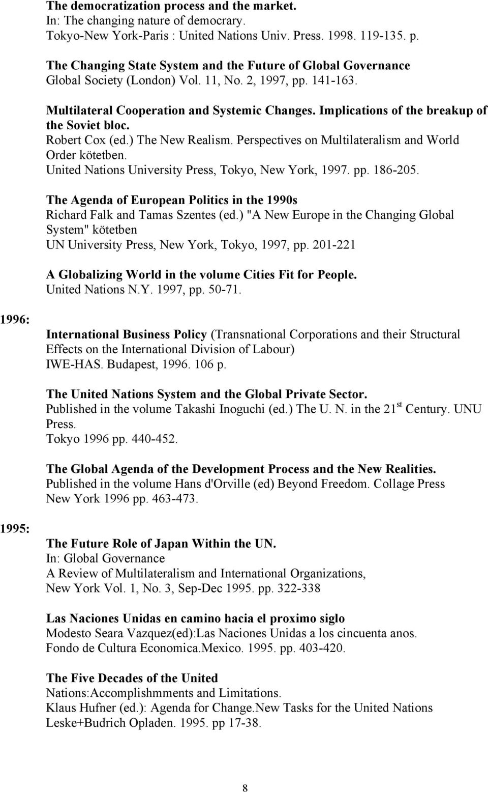 Perspectives on Multilateralism and World Order kötetben. United Nations University Press, Tokyo, New York, 1997. pp. 186-205.