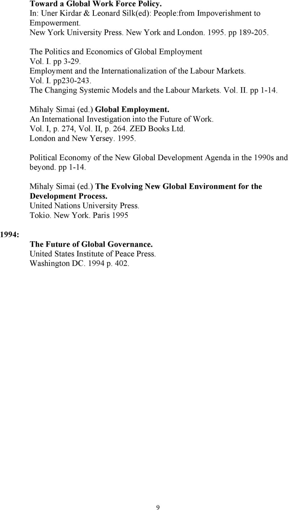 Vol. II. pp 1-14. Mihaly Simai (ed.) Global Employment. An International Investigation into the Future of Work. Vol. I, p. 274, Vol. II, p. 264. ZED Books Ltd. London and New Yersey. 1995.