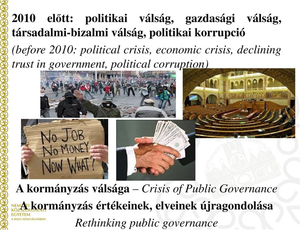 trust in government, political corruption) A kormányzás válsága Crisis of Public