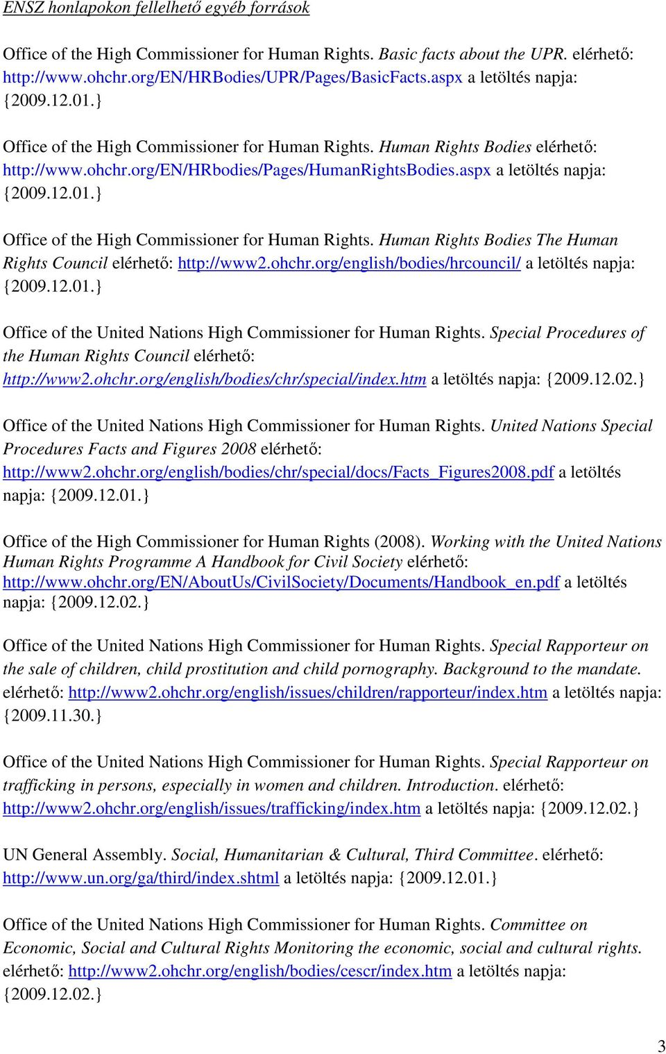 aspx a letöltés napja: Office of the High Commissioner for Human Rights. Human Rights Bodies The Human Rights Council elérhető: http://www2.ohchr.