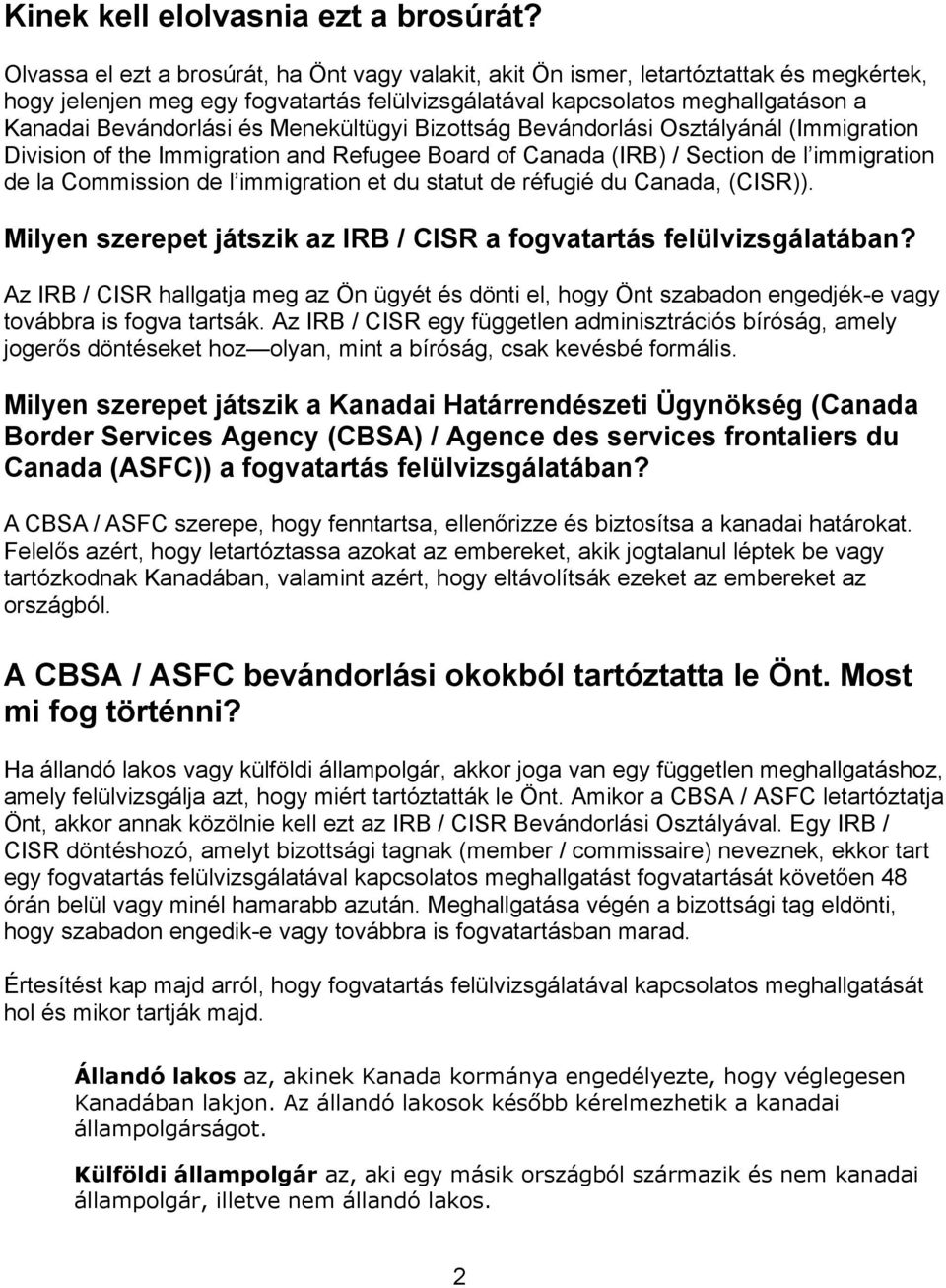 Menekültügyi Bizottság Bevándorlási Osztályánál (Immigration Division of the Immigration and Refugee Board of Canada (IRB) / Section de l immigration de la Commission de l immigration et du statut de