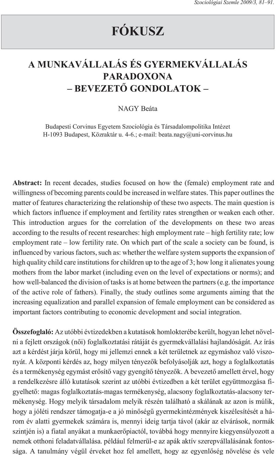 ; e-mail: beata.nagy@uni-corvinus.hu Abstract: In recent decades, studies focused on how the (female) employment rate and willingness of becoming parents could be increased in welfare states.