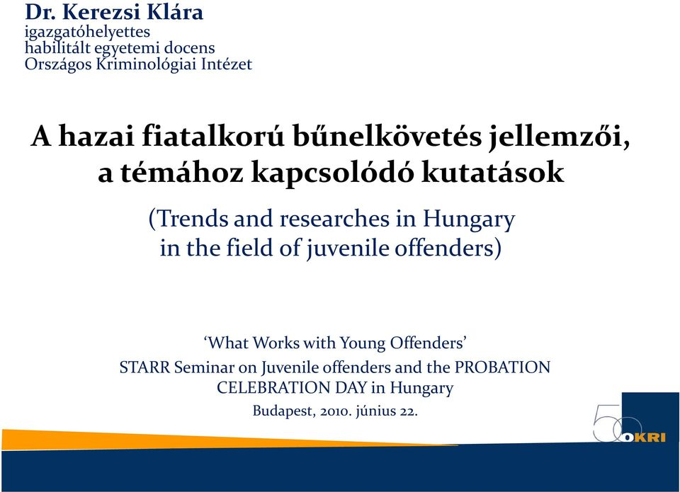 researches in Hungary in the field of juvenile offenders) What Works with Young Offenders