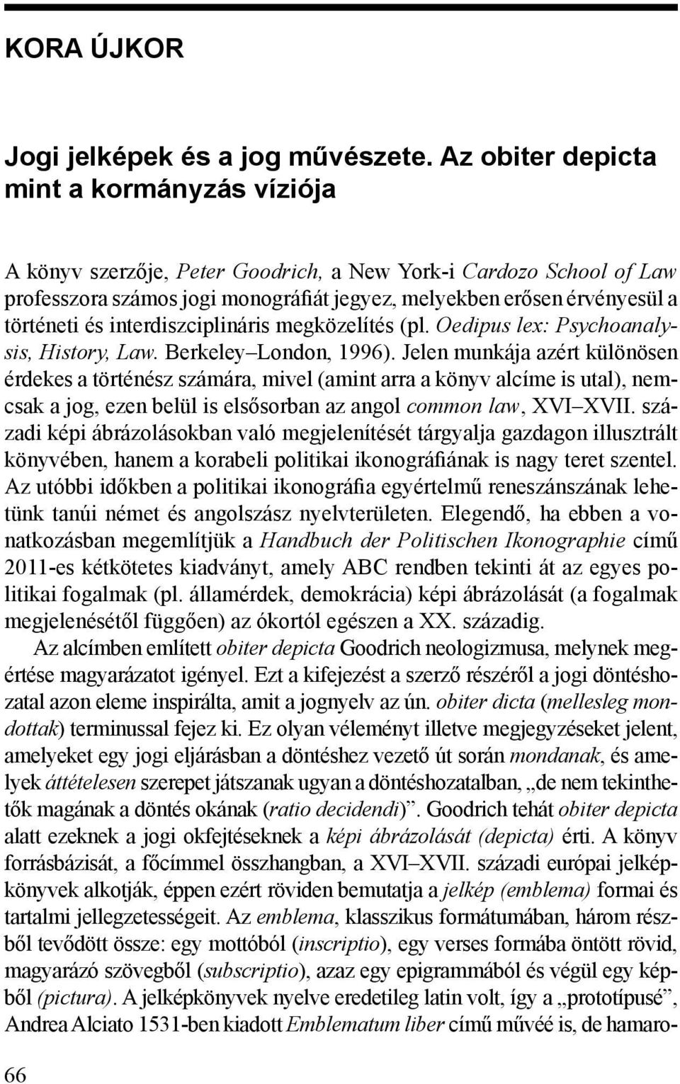interdiszciplináris megközelítés (pl. Oedipus lex: Psychoanalysis, History, Law. Berkeley London, 1996).